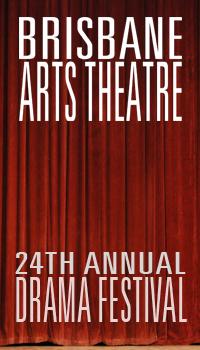 Brisbane Arts Theatre 24th Annual Drama Festival