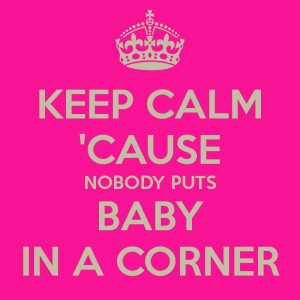 keep-calm-cause-nobody-puts-baby-in-a-corner